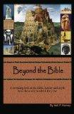 Beyond the Bible : A Revealing Look at the Bible, History and Myth from the World in Which T...