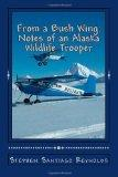 From a Bush Wing : Notes of an Alaska Wildlife Trooper