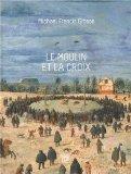 Le Moulin et la Croix: Le Portement de Croix de Pierre Bruegel l'An (French Edition)
