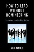 How to Lead Without Domineering : 29 Smart Leadership Rules