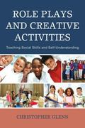 Role Plays and Creative Activities : Teaching Social Skills and Self-Understanding