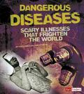 Dangerous Diseases: Scary Illnesses that Frighten the World (Scary Science)
