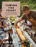 Taming the Feast : Ben Ford's Field Guide to Adventurous Cooking