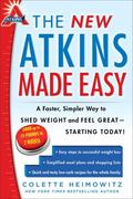 New Atkins Made Easy : A Faster, Simpler Way to Shed Weight and Feel Great -- Starting Today!