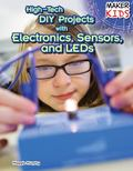 High-Tech DIY Projects with Electronics, Sensors, and LEDs