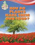 How Do Plants Make Their Own Food?