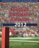 Football Outsiders Almanac 2012: The Essential Guide to the 2012 NFL and College Football Se...