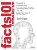 Studyguide for Entrepreneurship : Successfully Launching New Ventures by Bruce R. Barringer,...