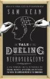 The Tale of the Dueling Neurosurgeons: The History of the Human Brain As Revealed by True St...