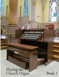 Playing the Church Organ - Book 1 : Roland 300 and Rodgers 500 Series Church Organs