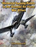 Historical Turning Points in the German Air Force War Effort : USAF Historical Studies No. 189