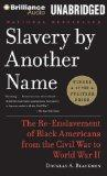 Slavery by Another Name: The Re-Enslavement of Black Americans from the Civil War to World W...