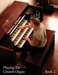 Playing the Church Organ - Book 2 : For Roland 300, Rodgers 500 and Infinity Series Organs