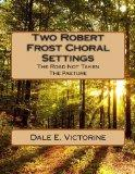 Two Robert Frost Choral Settings: The Road Not Taken and The Pasture