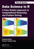 Data Science in R : A Case Studies Approach to Computational Reasoning and Problem Solving