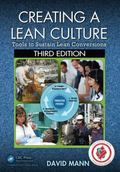 Creating a Lean Culture : Tools to Sustain Lean Conversions, Third Edition