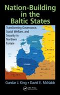 Nation-Building in the Baltic States : Transforming Governance, Social Welfare, and Security...