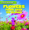 Flowers : From Seeds to Bloom