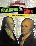 Alexander Hamilton vs. Aaron Burr : Duel to the Death