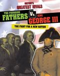 Founding Fathers vs. King George III : The Fight for a New Nation