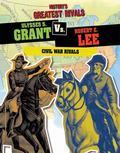 Ulysses S. Grant vs. Robert E. Lee : Civil War Rivals