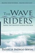 The Wave Riders - Riding The Creativity & Mood Spectrum: Master Your Patterns - Master Your ...