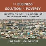 The Business Solution to Poverty: Designing Products and Services for Three Billion New Cust...