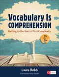Vocabulary Is Comprehension : Getting to the Root of Text Complexity