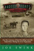 Ragged Roads: One Boy's Journey of Hard Travailing Farm Life Finds Solace during the Great D...