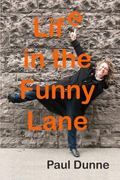 Life in the Funny Lane: My eccentric upbringing: where the bizarre seemed normal and the nor...