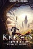 Knights: The Eye of Divinity (Knights Series) (Volume 1)