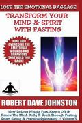 Lose The Emotional Baggage: Transform Your Mind & Spirit With Fasting (How To Lose Weight Fa...
