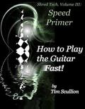 Shred Tech. Volume III: How to Play the Guitar Fast: Speed Primer