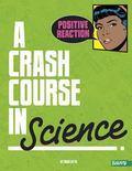 Positive Reaction! : A Crash Course in Science