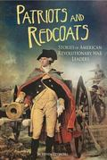 Patriots and Redcoats : Stories of American Revolutionary War Leaders