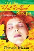 'Til the Fat Redhead Sleeps : A Big Apple Story