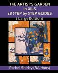 Artist's Garden in Oils: 18 Step by Step Guides (Large Edition)