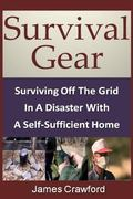 Survival Gear: Surviving Off The Grid In A Disaster With A Self-Sufficient Home