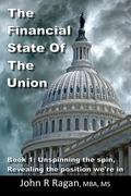 The Financial State of the Union: Book 1: Unspinning the spin, Revealing the condition we're in