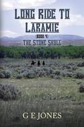 Long Ride To Laramie (book 4): The Stone Skull