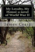 My Loyalty, My Honor: a novel of World War II (Volume 1)