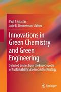 Innovations in Green Chemistry and Green Engineering : Selected Entries from the Encyclopedi...