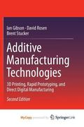 Additive Manufacturing Technologies : 3D Printing, Rapid Prototyping, and Direct Digital Man...