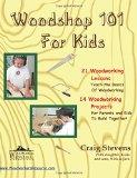 Woodshop 101 For Kids: 21 Woodworking Lessons: Teach the Basics of Woodworking.  14 Woodwork...