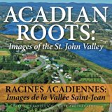 Acadian Roots: Images of the St. John Valley