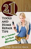 21 Tools and Home Repair Tips: Do it Yourself and Save Big Money!) (21 Book Series)