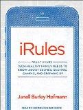 iRules: What Every Tech-healthy Family Needs to Know About Selfies, Sexting, Gaming, and Gro...
