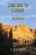 Long Ride To Laramie (Book 6): Old Rangers (Volume 6)