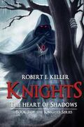 Knights: The Heart of Shadows (Knights Series) (Volume 3)