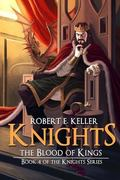 Knights: The Blood of Kings (Knights Series) (Volume 4)